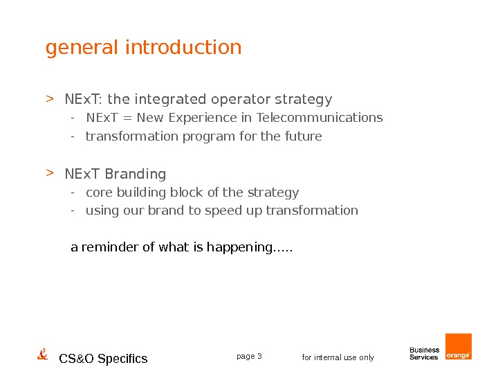 CS&O Specifics page 3 for internal use onlygeneral introduction  NEx. T: the integrated operator strategy