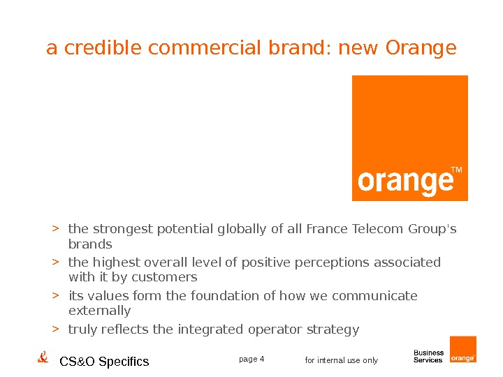 CS&O Specifics page 4 for internal use onlya credible commercial brand: new Orange  the strongest