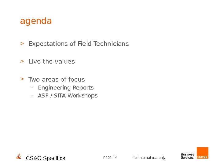 CS&O Specifics page 32 for internal use onlyagenda  Expectations of Field Technicians  Live the