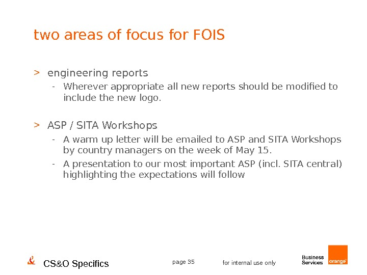 CS&O Specifics page 35 for internal use onlytwo areas of focus for FOIS  engineering reports