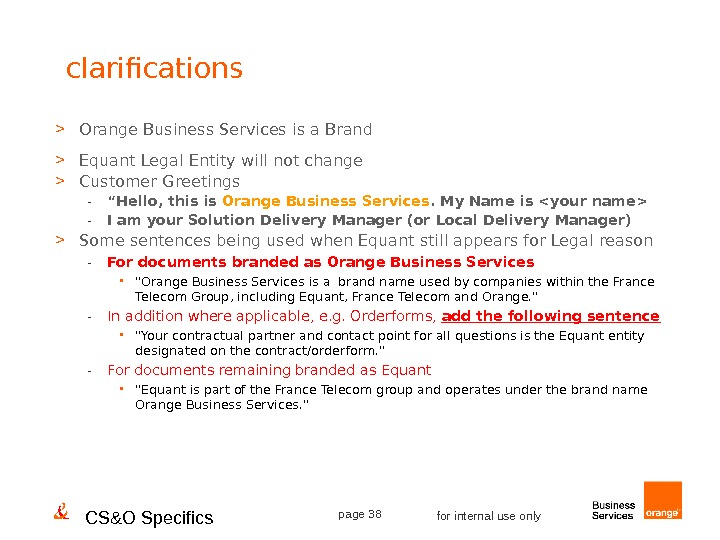 CS&O Specifics page 38 for internal use onlyclarifications  Orange Business Services is a Brand