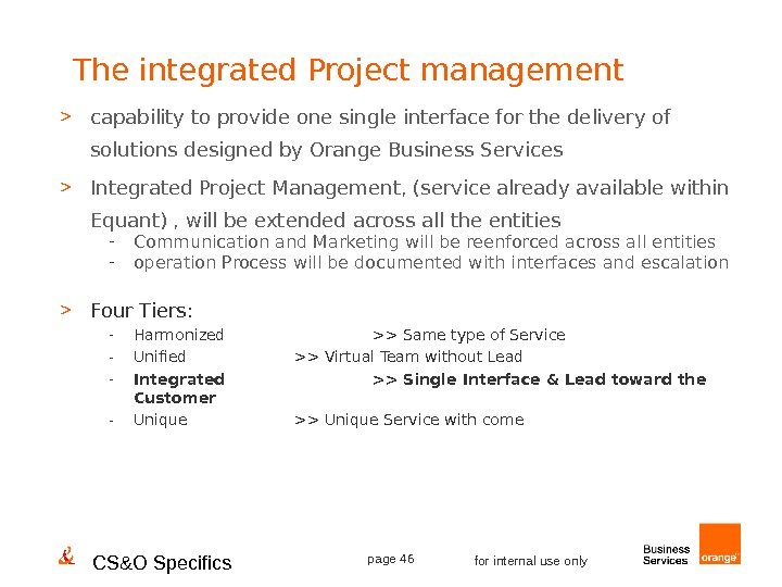 CS&O Specifics page 46 for internal use only. The integrated Project management  capability to provide