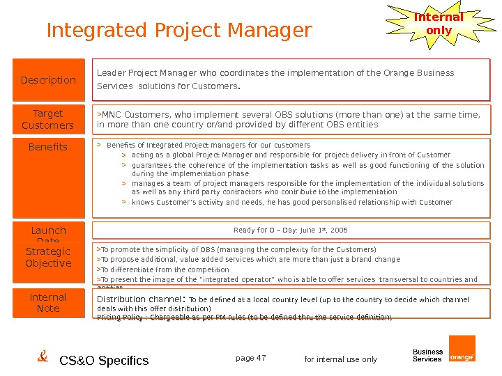 CS&O Specifics page 47 for internal use only. Integrated Project Manager Internal only Description Benefits Target