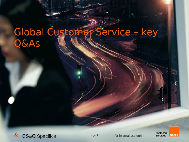 CS&O Specifics page 48 for internal use only. Global Customer Service – key Q&As