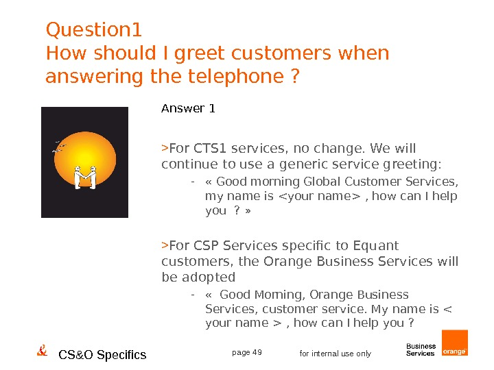 CS&O Specifics page 49 for internal use only. Question 1 How should I greet customers when