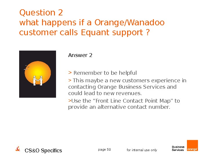 CS&O Specifics page 50 for internal use only. Question 2 what happens if a Orange/Wanadoo customer