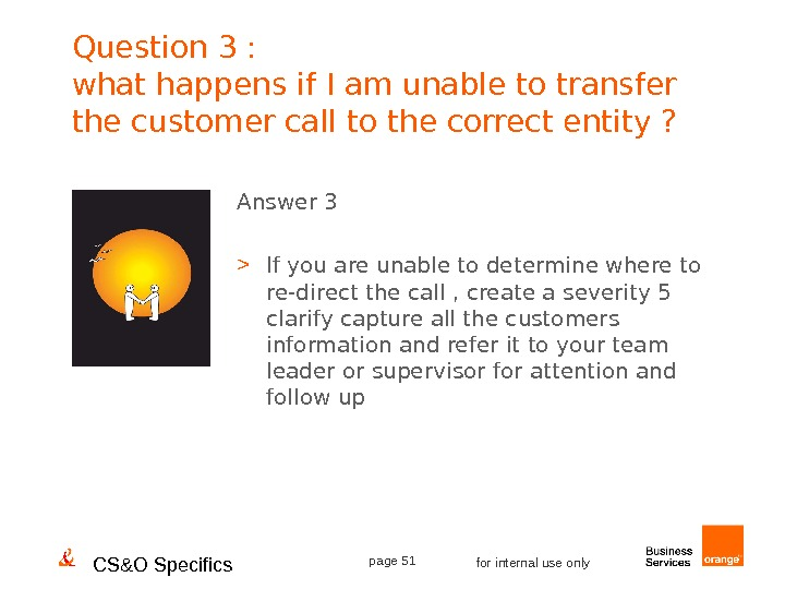 CS&O Specifics page 51 for internal use only. Question 3 : what happens if I am