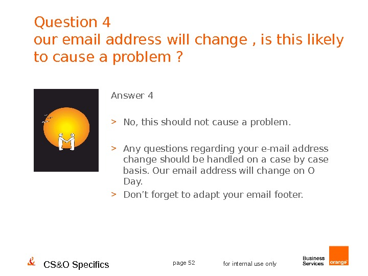 CS&O Specifics page 52 for internal use only. Question 4 our email address will change ,
