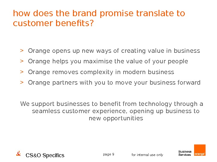 CS&O Specifics page 9 for internal use only Orange opens up new ways of creating value