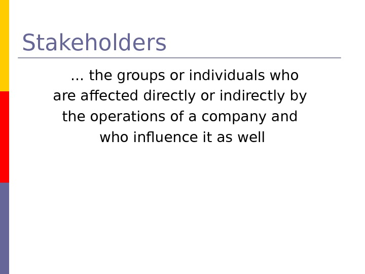 Stakeholders … the groups or individuals who are affected directly or indirectly by the