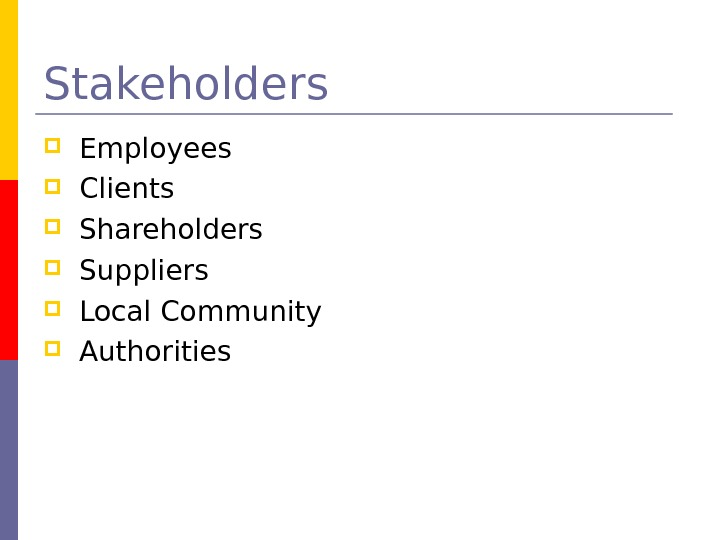 Stakeholders  Employees  Clients  Shareholders  Suppliers  Local Community  Authorities