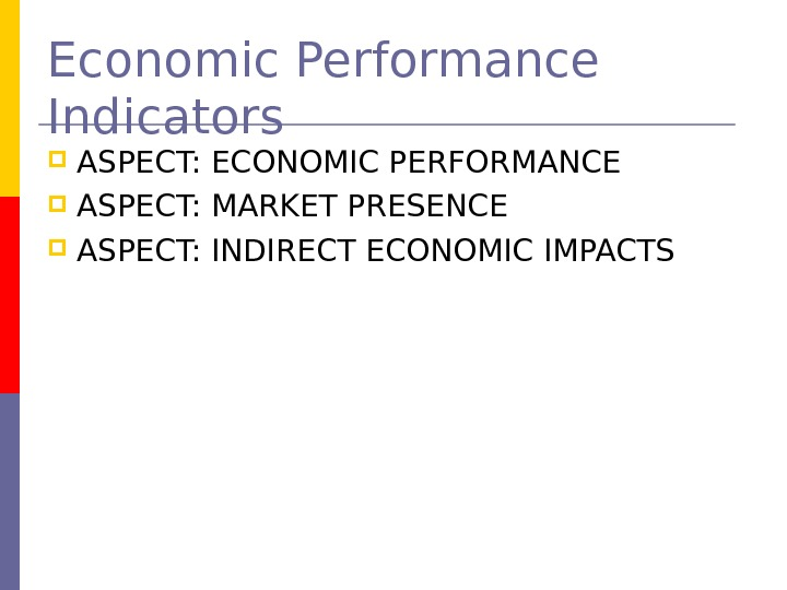 Economic Performance Indicators ASPECT: ECONOMIC PERFORMANCE ASPECT: MARKET PRESENCE ASPECT: INDIRECT ECONOMIC IMPACTS