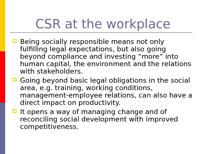 CSR at the workplace Being socially responsible means not only fulfilling legal expectations, but