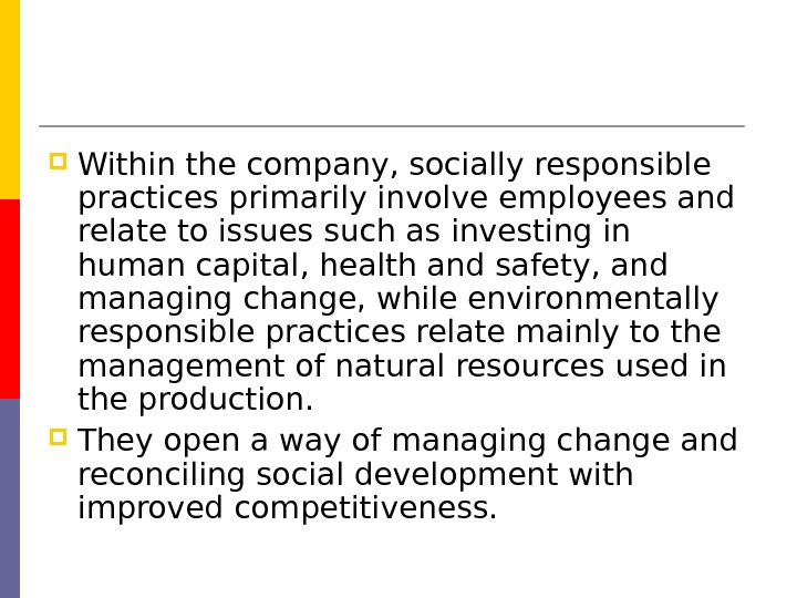 Within the company, socially responsible practices primarily involve employees and  relate to issues