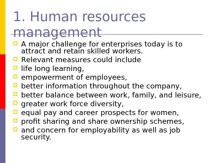 1. Human resources management A major challenge for enterprises today is to attract and