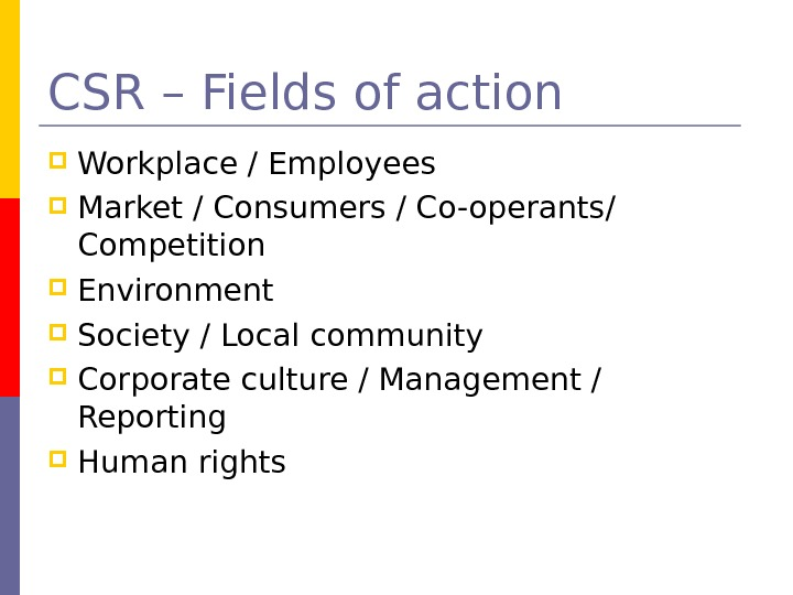 CSR – Fields of action Workplace / Employees Market / Consumers / Co-operants/ Competition