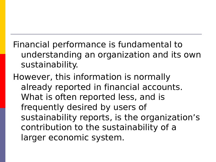 Financial performance is fundamental to understanding an organization and its own sustainability.  However,