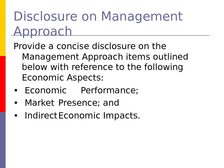 Disclosure on Management Approach Provide a concise disclosure on the Management Approach items outlined