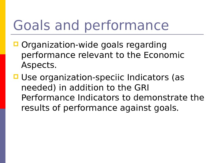 Goals and performance Organization-wide goals regarding performance relevant to the Economic Aspects.  Use