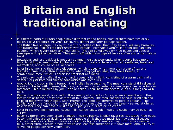 Britain and English traditional eating  In different parts of Britain people have different eating habits.
