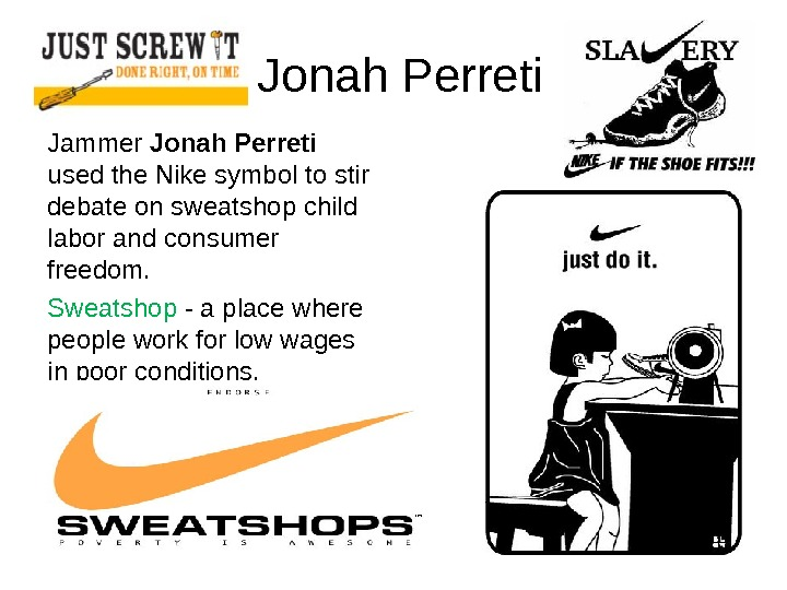 Jonah Perreti Jammer Jonah Perreti used the Nike symbol to stir debate on sweatshop