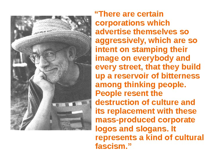 """ There are certain corporations which advertise themselves so aggressively, which are so"