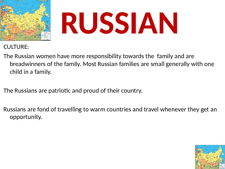 CULTURE:  The Russian women have more responsibility towards the family and are breadwinners of the