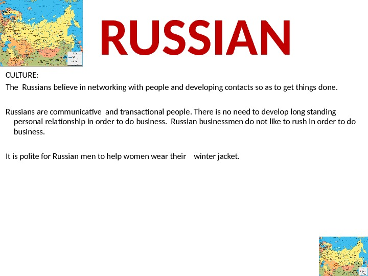 CULTURE:  The Russians believe in networking with people and developing contacts so as to get