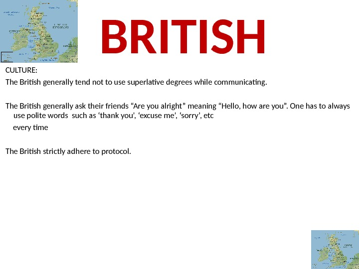 CULTURE:  The British generally tend not to use superlative degrees while communicating.  The British