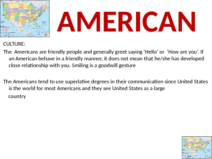 CULTURE:  The Americans are friendly people and generally greet saying 'Hello' or 'How are you'.