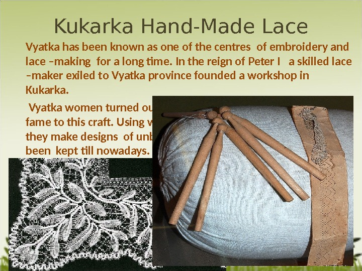 Kukarka Hand-Made Lace  Vyatka has been known as one of the centres of embroidery and