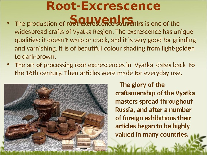 Root-Excrescence Souvenirs  • The production of root-excrescence souvenirs is one of the widespread crafts of
