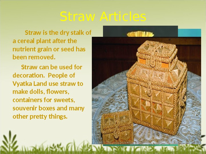 Straw Articles   Straw is the dry stalk of a cereal plant after the nutrient