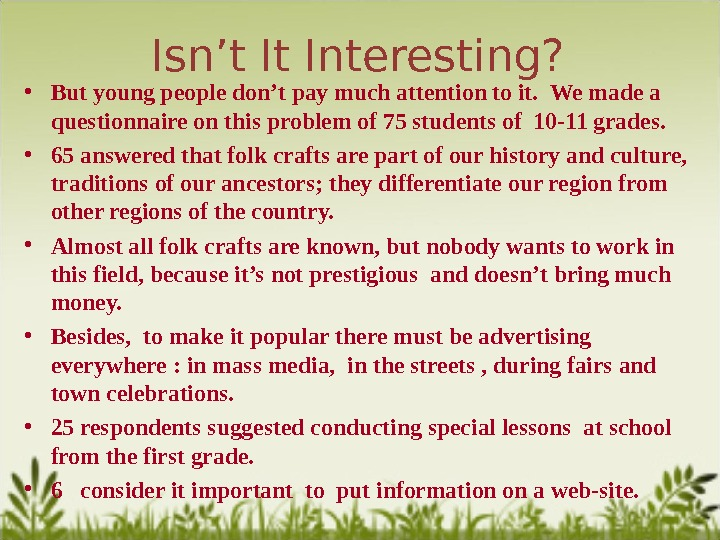 Isn't It Interesting?  • But young people don't pay much attention to it.  We