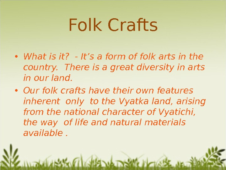 Folk Crafts • What is it?  - It's a form of folk arts in the
