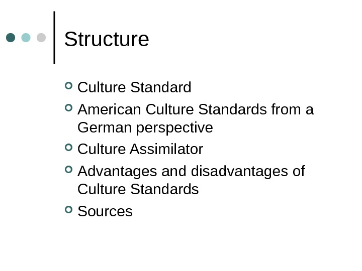 Structure Culture Standard American Culture Standards from a German perspective Culture Assimilator Advantages and disadvantages