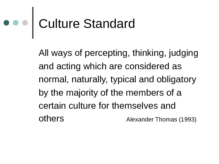 Culture Standard All ways of percepting, thinking, judging and acting which are considered as normal,