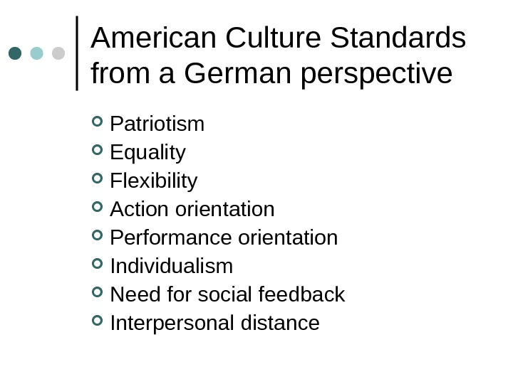 American Culture Standards from a German perspective Patriotism Equality Flexibility Action orientation Performance orientation Individualism