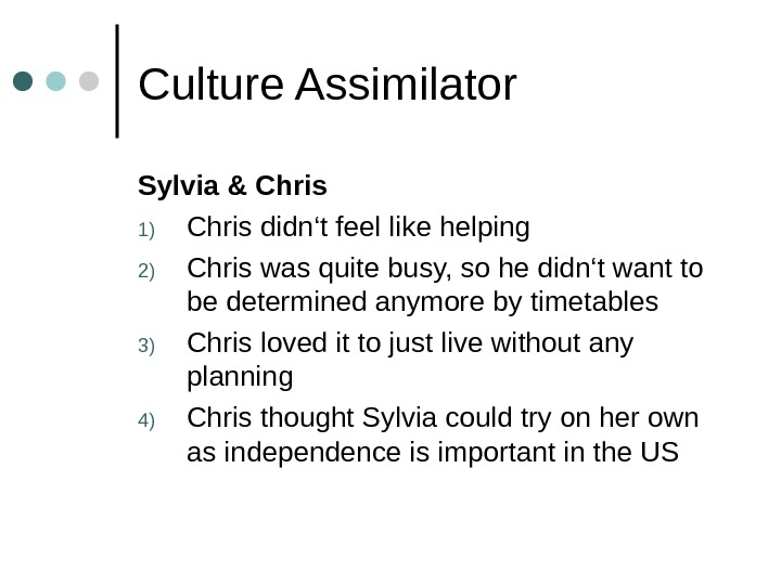 Culture Assimilator Sylvia & Chris 1) Chris didn't feel like helping 2) Chris was quite