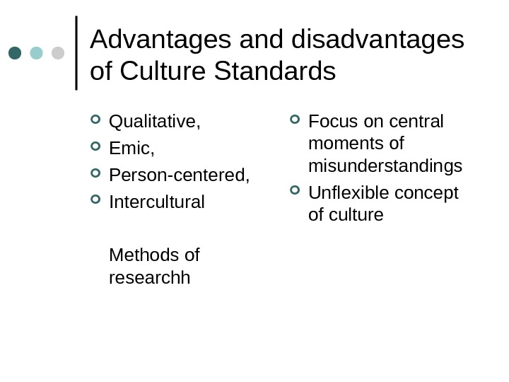 Advantages and disadvantages of Culture Standards Qualitative,  Emic,  Person-centered,  Intercultural Methods of