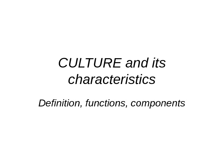 CULTURE and its characteristics Definition, functions, components