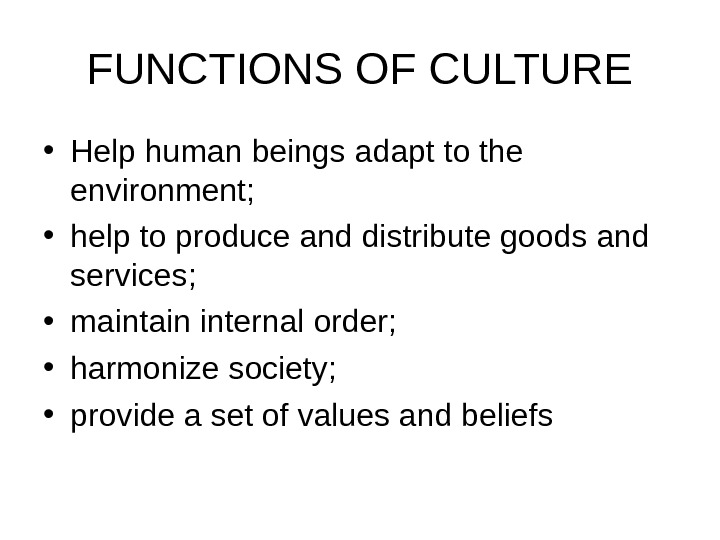 FUNCTIONS OF CULTURE • Help human beings adapt to the environment;  • help
