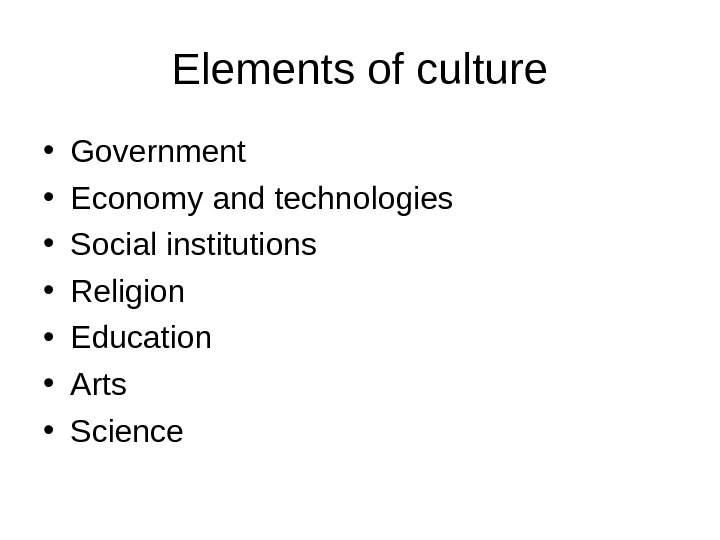 Elements of culture • Government • Economy and technologies • Social institutions • Religion