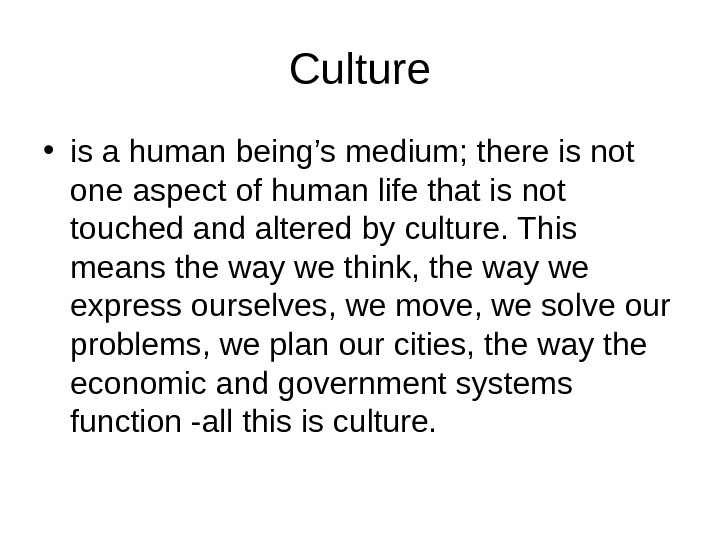 Culture • is a human being's medium; there is not one aspect of human