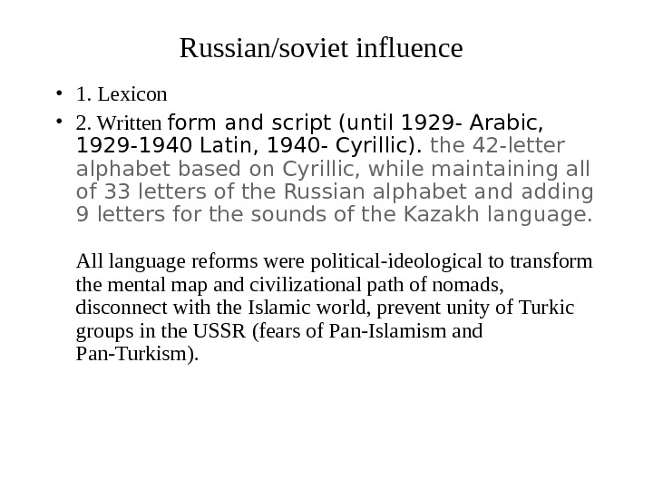 Russian/soviet influence  • 1. Lexicon • 2. Written form and script (until 1929 - Arabic,