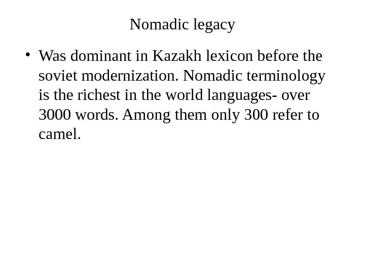 Nomadic legacy • Was dominant in Kazakh lexicon before the soviet modernization. Nomadic terminology is the