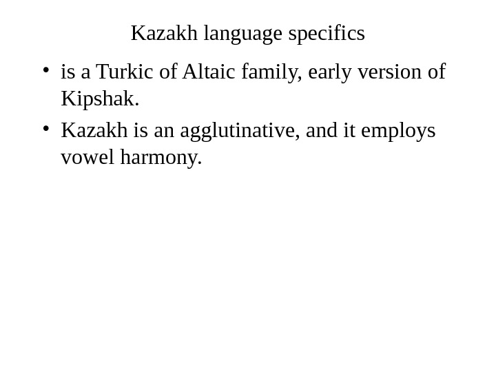 Kazakh language specifics • is a Turkic of Altaic family, early version of Kipshak.  •