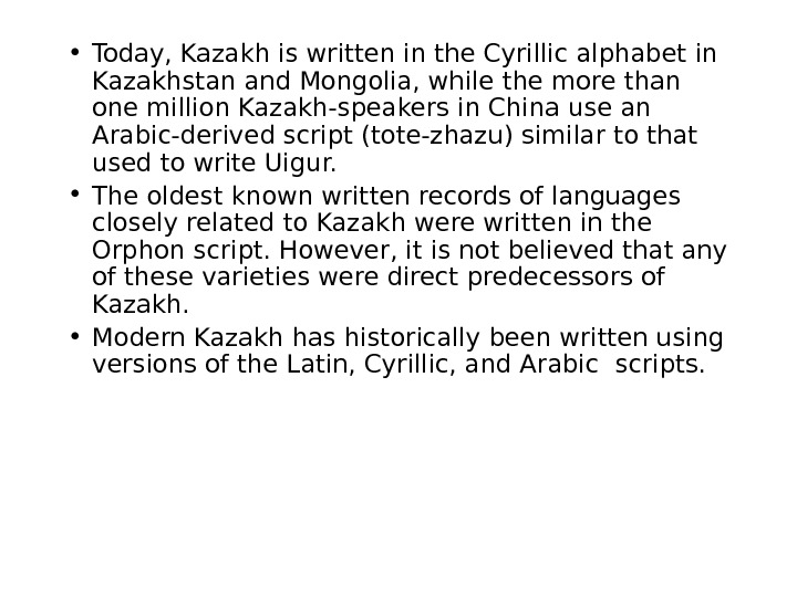 • Today, Kazakh is written in the Cyrillic alphabet in Kazakhstan and Mongolia, while the