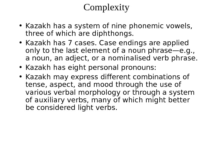 Complexity  • Kazakh has a system of nine phonemic vowels,  three of which are