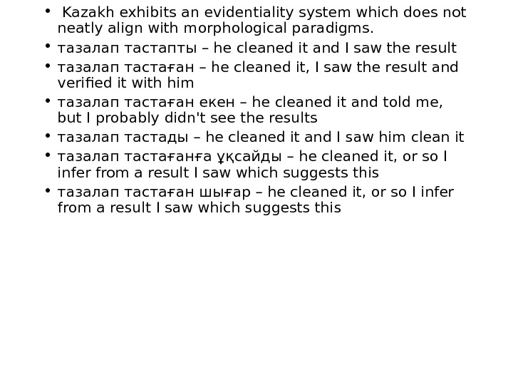 •  Kazakh exhibits an evidentiality system which does not neatly align with morphological paradigms.